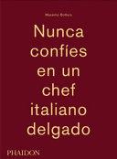 Massimo Bottura Nunca Confies En Un Chef Italiano Delgado Never Trust A Skinny Italian Chef Spanish Edition