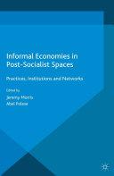 Informal Economies in Post-Socialist Spaces