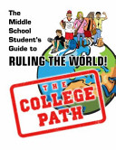 The Middle School Student's Guide to Ruling the World! the College Path