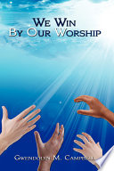 Ebook We Win by Our Worship Epub Gwendolyn M. Campbell Apps Read Mobile