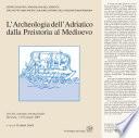 L Archeologia dell Adriatico dalla Preistoria al Medioevo  Atti del Convegno Internazionale  Ravenna  7 8 9 giugno 2001