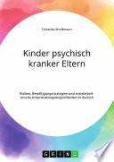 Kinder Psychisch Kranker Eltern Risiken Bew Ltigungsstrategien Und Sozialarbeiterische Unterst Tzungsm Glichkeiten Im Bereich Der Psychiatrie