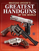 Massad Ayoob s Greatest Handguns of the World