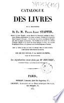 Catalogue des livres de la bibliothèque de feu M. Philippe-Albert Stapfer,...