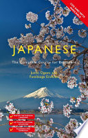 Colloquial Japanese [electronic resource] : the complete course for beginners / Junko Ogawa and Fumitsugu Enokida.