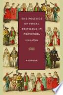 The Politics of Fiscal Privilege in Provence, 1530s-1830s