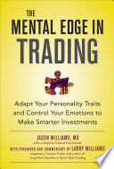 The Mental Edge in Trading   Adapt Your Personality Traits and Control Your Emotions to Make Smarter Investments