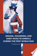 Singing  Soldiering  and Sheet Music in America during the First World War