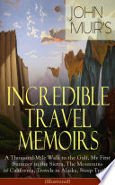 John Muir   s Incredible Travel Memoirs  A Thousand Mile Walk to the Gulf  My First Summer in the Sierra  The Mountains of California  Travels in Alaska  Steep Trails     Illustrated