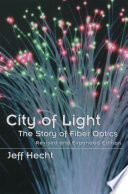 City Of Light : the development of fiber optics. it covers...