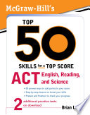 McGraw Hill s Top 50 Skills for a Top Score  ACT English  Reading  and Science