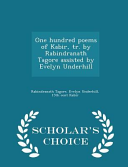 One Hundred Poems of Kabir, Tr. by Rabindranath Tagore Assisted by Evelyn Underhill - Scholar's Choice Edition
