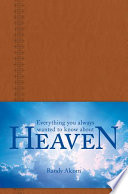 Everything You Always Wanted To Know About Heaven : look like? will i recognize my family and...