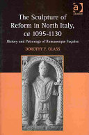 The Sculpture of Reform in North Italy, Ca. 1095-1130