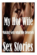 My Hot Wife Making Gets What She Deserves and Other Sex Stories