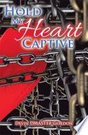 Hold My Heart Captive