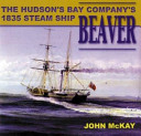 The Hudson s Bay Company s 1835 Steam Ship Beaver