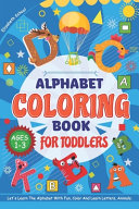 Alphabet Coloring Book For Toddlers Ages 1 3 Let S Learn The Alphabet With Fun Color And Learn Letters Animals