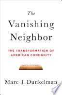 The Vanishing Neighbor  The Transformation of American Community Book PDF