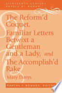 The Reform d Coquet  Familiar Letters Betwixt a Gentleman and a Lady  and The Accomplish d Rake