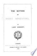 The Mother Of Saint Augustine Translation Of Her Life I E Of L V E Bougaud S Histoire De Sainte Monique By Lady Herbert