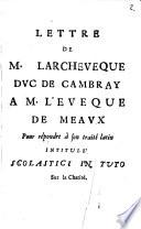 Lettre De M  LArcheveque Dvc  L  Archev  que Duc  De Cambray A M  L Eveque de Meavx  Meaux  Pour r  pondre    son trait   latin Intitul   Scolastici In Tuto Sur la Charit