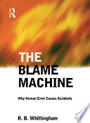 The Blame Machine  Why Human Error Causes Accidents