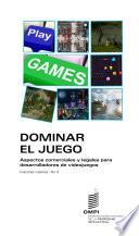Dominar el juego  Aspectos comerciales y legales para desarrolladores de videojuegos
