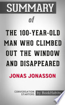 Summary of The 100 Year Old Man Who Climbed Out the Window and Disappeared by Jonas Jonasson   Conversation Starters
