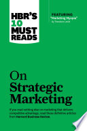 HBR s 10 Must Reads on Strategic Marketing  with featured article  Marketing Myopia   by Theodore Levitt