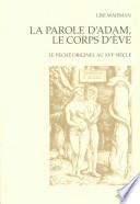 La Parole D Adam Le Corps D Eve Le P Ch Originel Au Xvie Si Cle