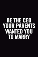 Be The CEO Your Parents Wanted You To Marry: Blank Lined Notebook : make a change, someone who is willing...