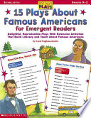 15 Plays about Famous Americans for Emergent Readers