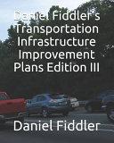 Daniel Fiddler S Transportation Infrastructure Improvement Plans Edition Iii