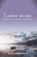The Carry Home : experience. he trekked 500 miles through...