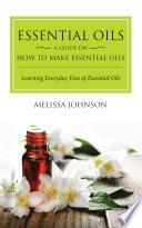 Essential Oils  A Guide on How to Make Essential Oils