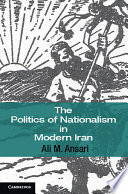 The Politics of Nationalism in Modern Iran And How They Apply To Twentieth Century Iran