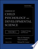 Handbook Of Child Psychology And Developmental Science, Ecological Settings And Processes : the handbook of child psychology and...
