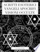 Scritti esoterici, vangeli apocrifi, visioni occulte