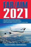 FAR/AIM 2021: Up-to-Date FAA Regulations / Aeronautical Information Manual Book