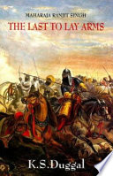 Maharaja Ranjit Singh, the Last to Lay Arms