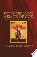Put on the Whole Armor of God  The Spiritual Weapons of the Christian and How to Put Them On