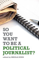 So You Want to be a Political Journalist