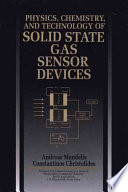 Physics  Chemistry and Technology of Solid State Gas Sensor Devices