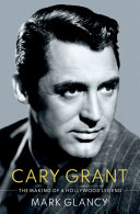 Cary Grant, the Making of a Hollywood Legend Book