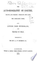 The Auto biography of Goethe  The autobiography  etc   The concluding books  Also Letters from Switzerland and Travels in Italy  tr  by the Rev  A  J  W  Morrison
