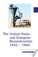The United States and European Reconstruction 1945 1960