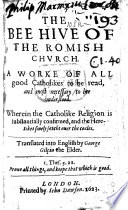 The Bee hive of the Romishe Churche  Wherein the Authour  Isaac Rabbotenu  a zealous Protestant  under the person of a superstitious Papist  doth so driely refell the grose opinions of Popery  and so divinely defend the articles of Christianitie  that     there is not a booke to be founde     sweeter for thy comforte  In answer to G  Hervet s Missive     aen de verdoolde van den Christen geloove   Translated out of Dutch into Englisshe by George Gilpin the Elder  MS  notes  B L