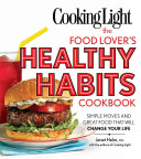 Cooking Light The Food Lover s Healthy Habits Cookbook