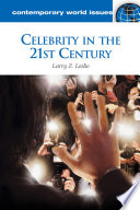 Celebrity in the 21st Century: A Reference Handbook Celebrities Throughout History Emphasizing The